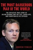 The Most Dangerous Man in the World: The Explosive True Story of the Lies, Cover-Ups, and Conspiracies He Exposed
