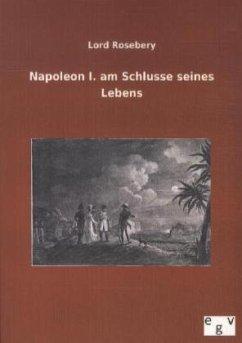 Napoleon I. am Schlusse seines Lebens - Rosebery, Lord