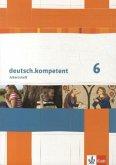 deutsch.kompetent / Arbeitsheft mit Lösungen 6. Klasse
