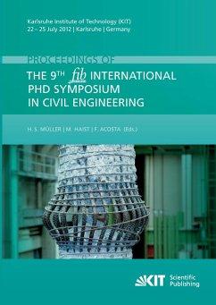 Proceedings of the 9th fib International PhD Symposium in Civil Engineering : Karlsruhe Institute of Technology (KIT), 22 - 25 July 2012, Karlsruhe, Germany