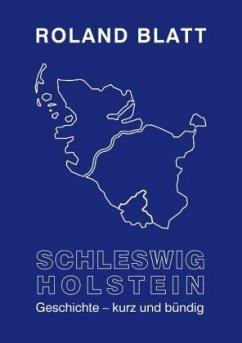 Schleswig-Holstein Geschichte - kurz und bündig - Blatt, Roland