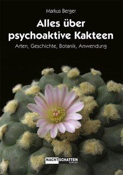Alles über psychoaktive Kakteen - Berger, Markus