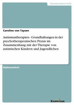Autismustherapien - Grundhaltungen in der psychotherapeutischen Praxis im Zusammenhang mit der Therapie von autistischen Kindern und Jugendlichen