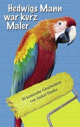 Hedwigs Mann war kurz Maler - Henke, Juckel