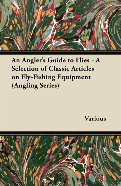 An Angler's Guide to Flies - A Selection of Classic Articles on Fly-Fishing Equipment (Angling Series)
