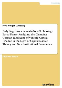 Early Stage Investments in New Technology Based Firms - Analyzing the Changing German Landscape of Venture Capital Finance in the Light of Capital Market Theory and New Institutional Economics
