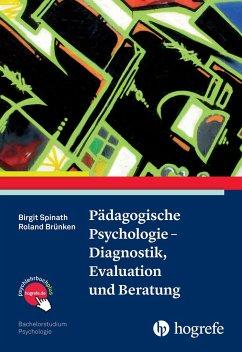 Pädagogische Psychologie - Diagnostik, Evaluation und Beratung - Spinath, Birgit; Brünken, Roland
