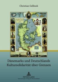 Dänemarks und Deutschlands Kultursolidarität über Grenzen - Gellinek, Christian