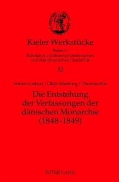 Die Entstehung der Verfassungen der dänischen Monarchie (1848-1849) - Loebert, Sönke; Meiburg, Okko; Riis, Thomas
