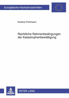 Rechtliche Rahmenbedingungen der Katastrophenbewältigung - Pohlmann, Kristine