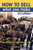 How to Sell What You Make: The Business of Marketing Crafts, Third Edition