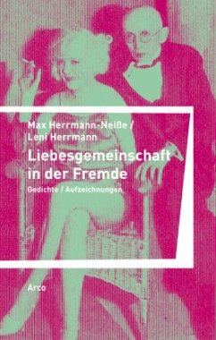 Liebesgemeinschaft in der Fremde - Herrmann-Neiße, Max; Herrmann, Leni