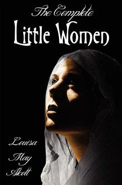 The Complete Little Women - Little Women, Good Wives, Little Men, Jo's Boys