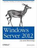 Windows Server 2012: Up and Running: Upgrading, Installing, and Optimizing Windows Server 2012