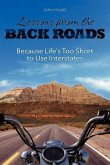 Lessons from the Back Roads: Because Life Is Too Short to Use Interstates
