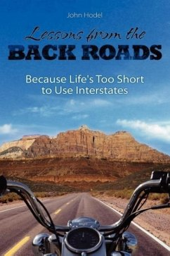 Lessons from the Back Roads: Because Life Is Too Short to Use Interstates - Hodel, John