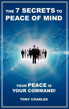 The 7 Secrets to Peace of Mind: Your Peace Is Your Command!