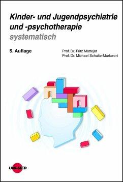 Kinder- und Jugendpsychiatrie und -psychotherapie systematisch - Mattejat, Fritz;Schulte-Markwort, Michael