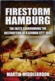 Firestorm Hamburg: The Facts Surrounding The Destruction of a German City 1943
