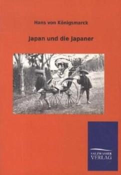 Japan und die Japaner - Königsmarck, Hans von