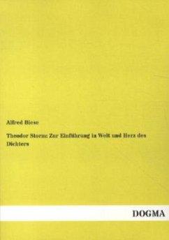 Theodor Storm: Zur Einführung in Welt und Herz des Dichters - Biese, Alfred
