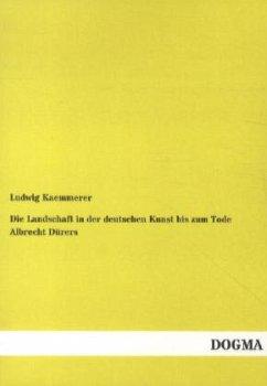 Die Landschaft in der deutschen Kunst bis zum Tode Albrecht Dürers
