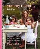 The Yummy Mummy Kitchen: 100 Effortless and Irresistible Recipes to Nourish Your Family with Style and Grace