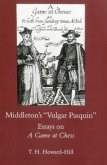 Middleton's Vulgar Pasquin: Essays on a Game of Chess