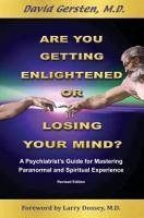 Are You Getting Enlightened or Are You Going Crazy? a Psychiatrist's Guide for Mastering Paranormal and Spiritual Experience. - Gersten, David