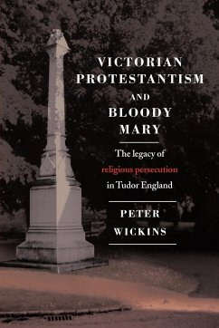 Victorian Protestantism and Bloody Mary - Wickins, Peter