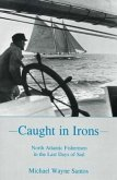 Caught in Irons: North Atlantic Fishermen in the Last Days of Sail