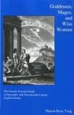 Goddesses, Mages, and Wise Women: The Female Pastoral Guide in Sixteenth- And Seventeenth-Century English Drama