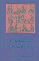 Manly Mechanicals on the Early Modern English Stage - Arab, Ronda