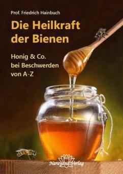 Die Heilkraft der Bienen - Hainbuch, Friedrich