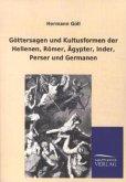 Göttersagen und Kultusformen der Hellenen, Römer, Ägypter, Inder, Perser und Germanen