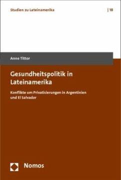 Gesundheitspolitik in Lateinamerika - Tittor, Anne