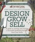 Design Grow Sell: A Guide to Starting and Running a Successful Gardening Business from Your Home
