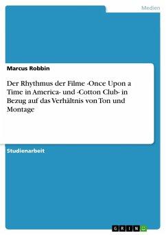 Der Rhythmus der Filme -Once Upon a Time in America- und -Cotton Club- in Bezug auf das Verhältnis von Ton und Montage
