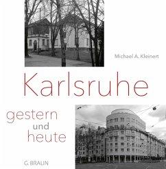 Karlsruhe - gestern und heute - Kleinert, Michael A.