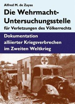Die Wehrmacht-Untersuchungsstelle für Verletzungen des Völkerrechts - De Zayas, Alfred M.