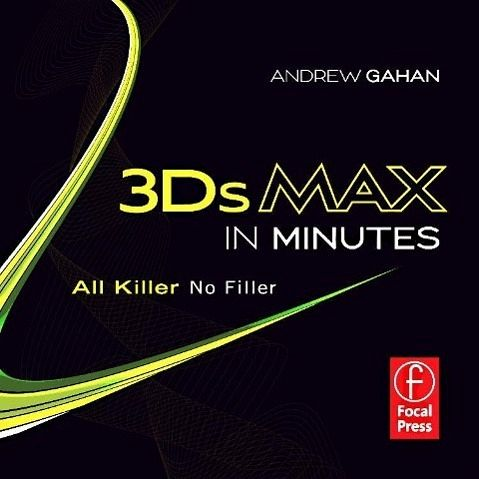 3ds max in minutes all killer no filler von andrew gahan fachbuch b. Black Bedroom Furniture Sets. Home Design Ideas
