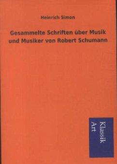 Gesammelte Schriften über Musik und Musiker von Robert Schumann - Heinrich Simon