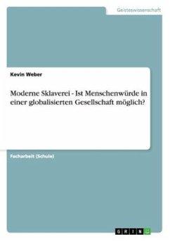 Moderne Sklaverei - Ist Menschenwürde in einer globalisierten Gesellschaft möglich? - Weber, Kevin