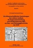 Die Wissenschaftlichen Sammlungen des Leibniz-Instituts für Regionalentwicklung und Strukturplanung (IRS) zur Bau- und Planungsgeschichte der DDR