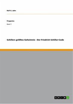 Schillers größtes Geheimnis - Der Friedrich Schiller-Code