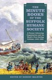 The Minute Books of the Suffolk Humane Society: A Pioneer Lifesaving Organisation and the World's First Sailing Lifeboat, 1806-1892