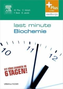 Last Minute Biochemie - Adolph, Oliver; Bock, Fabian; Jacobi, Björn; Pfau, Maximilian