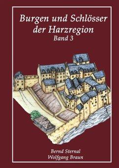 Burgen und Schlösser der Harzregion - Sternal, Bernd; Braun, Wolfgang