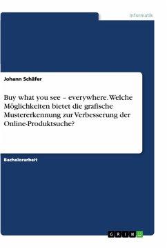 Buy what you see - everywhere. Welche Möglichkeiten bietet die grafische Mustererkennung zur Verbesserung der Online-Produktsuche?