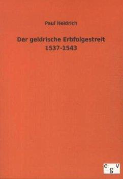 Der geldrische Erbfolgestreit 1537-1543 - Heidrich, Paul